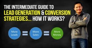 The Intermediate Guide to Lead Generation and Conversion Strategies How It Works?