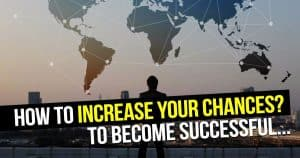 How To Increase Your Chances To Become Successful In Any Kind Of Business?