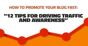 How to Promote Your Blog Fast: 12 Tips for Driving Traffic and Awareness