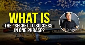 What Is The Secret to SUCCESS In One Phrase