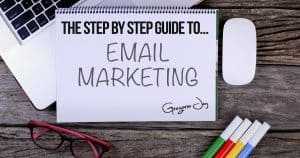 The Step by Step Guide To Email Marketing