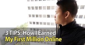 3 TIPS: How I Earned My First Million Online