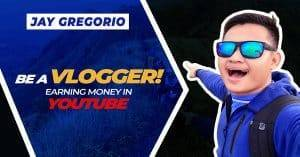 Be a Vlogger! (Earning Money in YouTube)