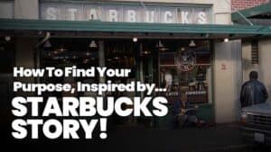 Starbucks Story – How To Find Your Purpose?