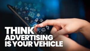 Think advertising is your vehicle
