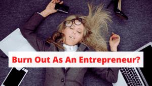 How To Prevent Burnout As An Entrepreneur?