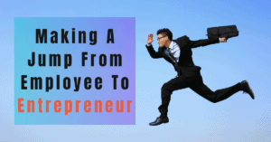 12 Things To Keep In Mind Before Making A Jump From Employee To Entrepreneur